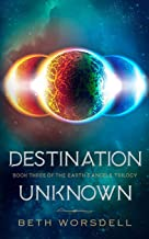 Destination Unknown: YA version. This is not a revenge battle, It is an universal intervention. (Earth's Angels Trilogy)