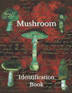 Mushroom Identification book: Mushroom Hunting journal- Guide Record Log Book For Foraging and Harvesting Wild Mushrooms -...