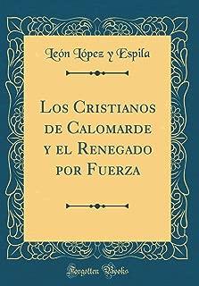 Los Cristianos de Calomarde y el Renegado por Fuerza (Classic Reprint) (Spanish Edition)
