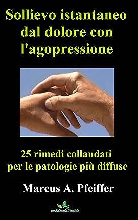 Sollievo istantaneo dal dolore con lagopressione: 25 rimedi collaudati per le patologie più diffuse