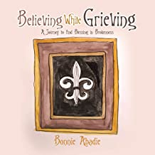 Believing While Grieving: A Journey to Find Blessing in Brokenness