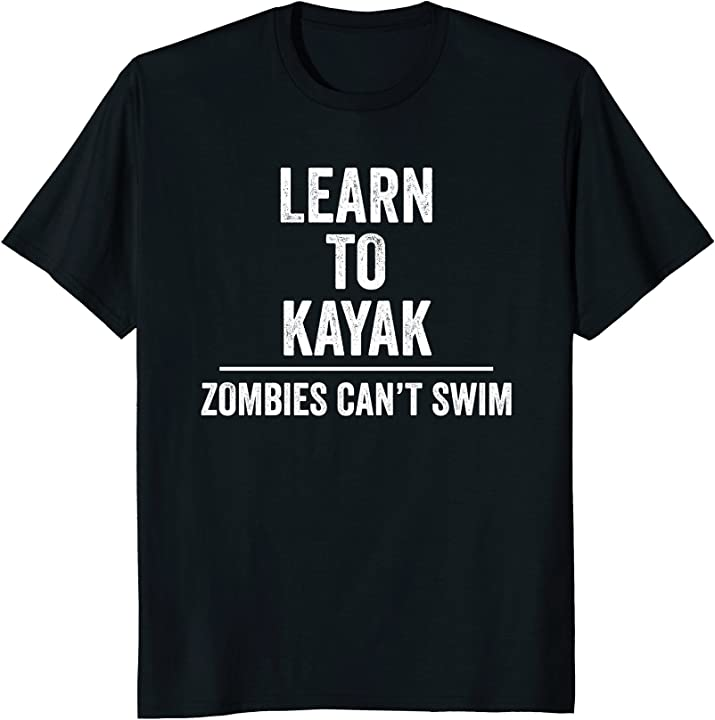 Zombies Can't Swim Shirt for Kayakers, Funny Gift