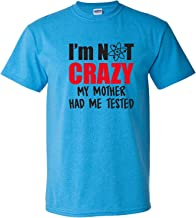 I'm Not Crazy My Mother Had Me Tested - Funny Sheldon Quote T Shirt