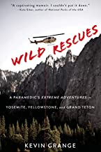 Wild Rescues: A Paramedic's Extreme Adventures in Yosemite, Yellowstone, and Grand Teton