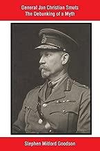 General Jan Christian Smuts The Debunking of a Myth