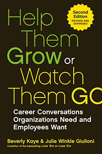 Help Them Grow Or Watch Them Go Career Conversations Organizations Need And Employees Want