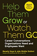 Help Them Grow or Watch Them Go: Career Conversations Organizations Need and Employees Want