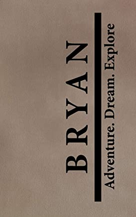 Bryan Adventure Dream Explore: Personalized Journals for Travelers