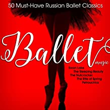 Ballet Music: 50 Must-Have Russian Ballet Classics