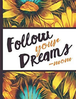 Be a Sunflower Live a Little: Follow Your Dreams Mom Beautiful Sun Flower Bloom Foral Composition Notebook Lightly Lined Pages Daily Journal Blank ... Gifts for Woman Nature Lovers Gentle Spirits
