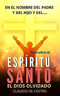 """DESCUBRE al """"ESPÍRITU SANTO"""", el Dios Olvidado: En el nombre del Padre y del Hijo y del... (Libros de Crecimiento Personal..."""