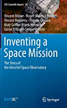Inventing a Space Mission: The Story of the Herschel Space Observatory (ISSI Scientific Report Series (14))