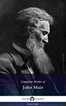 Delphi Complete Works of John Muir US (Illustrated) (Delphi Series Eight Book 6)