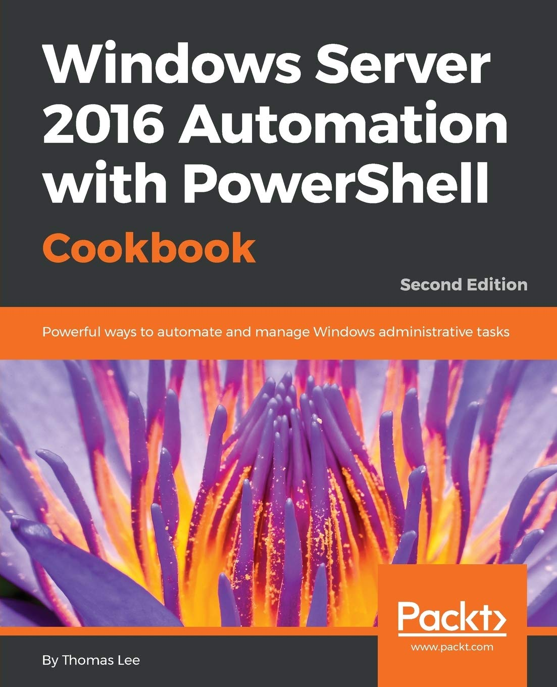 Download Windows Server 2016 Automation With PowerShell Cookbook - Second Edition: Automate Manual Administrative Tasks With Ease 