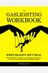 The Gaslighting Workbook: When Reality Isn't Real - The Most Effective Methods to Avoid Mental Manipulation and Trust Yourself Again After Psychological Abuse Kindle Edition