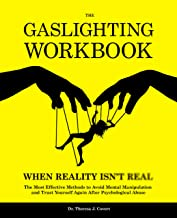 The Gaslighting Workbook: When Reality Isn't Real - The Most Effective Methods to Avoid Mental Manipulation and Trust Your...