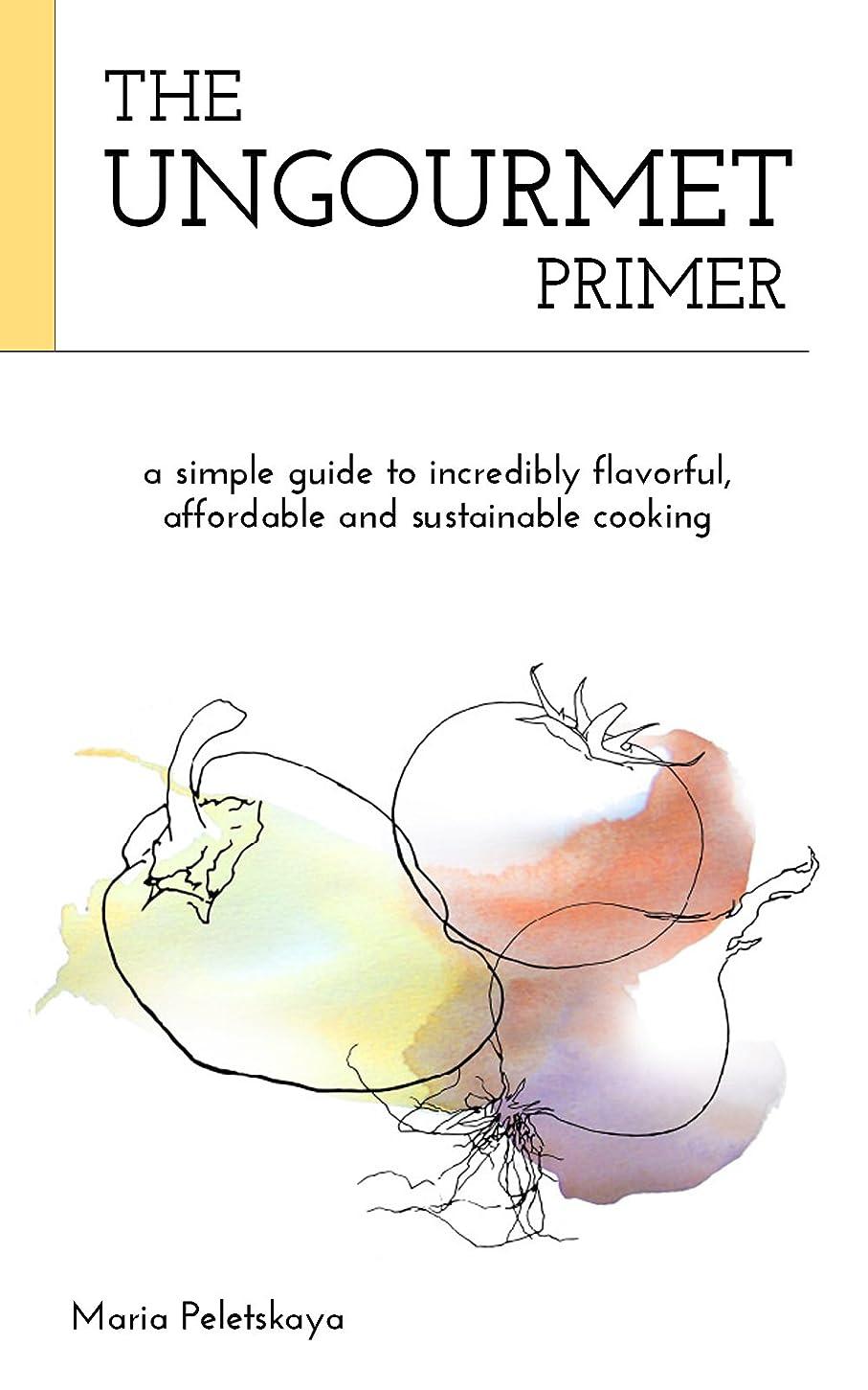 地上で硬さポスターThe Ungourmet Primer:  a simple guide to incredibly flavorful, affordable and sustainable cooking (English Edition)