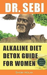 DR. SEBI ALKALINE DIET DETOX GUIDE FOR WOMEN: 7-Day Full-Body Smoothie Detox Cleanse (How To Naturally Detox The Liver, Lu...