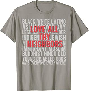 Anti Racism End Racism : Love all thy Neighbors T-Shirt