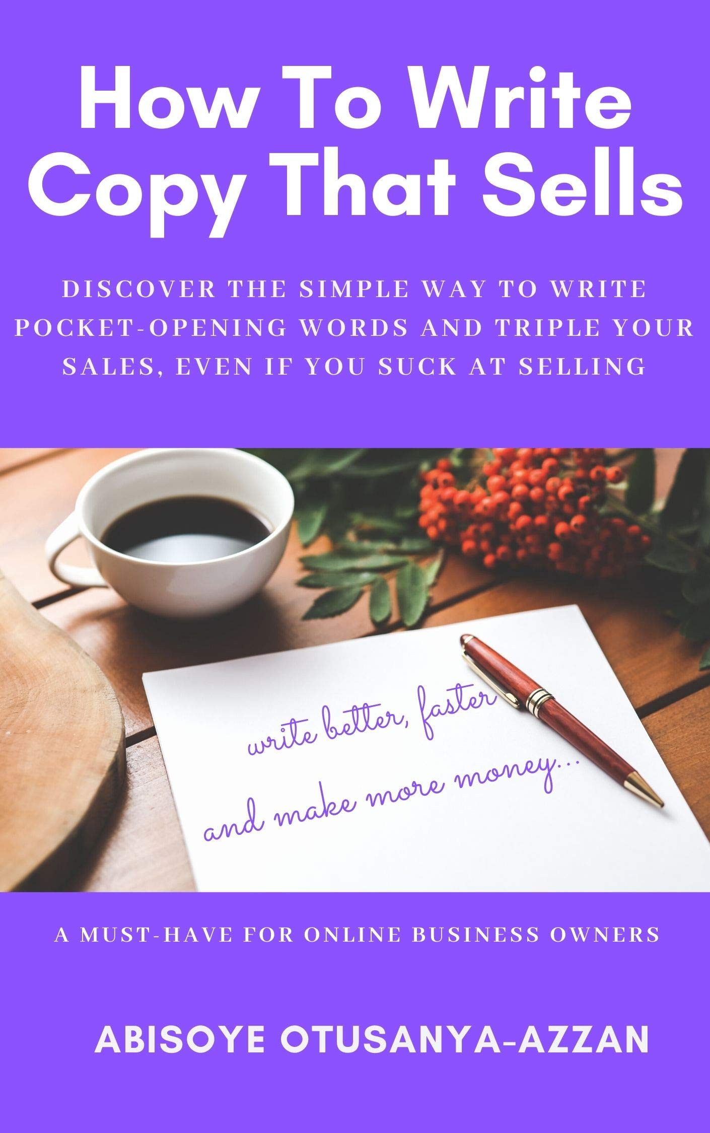 How to write copy that sells: Discover the simple way to write pocket-opening words and triple your sales, even if you suck at selling