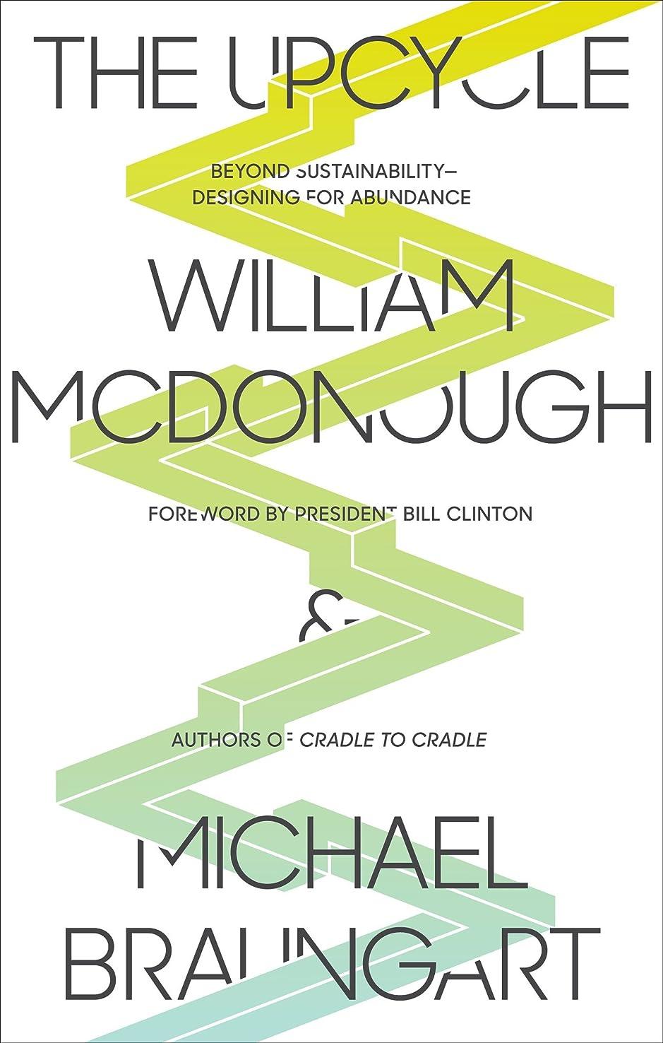 世紀屈辱する火傷The Upcycle: Beyond Sustainability--Designing for Abundance (English Edition)