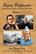 Bygone Binghamton: Remembering People and Places of the Past Volume One: 1