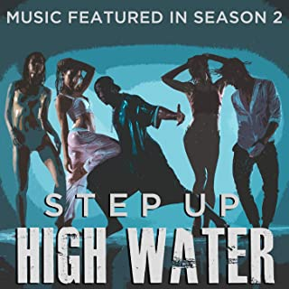 Step Up: High Water (Music Featured in Season 2)