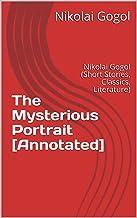 The Mysterious Portrait [Annotated]: Nikolai Gogol (Short Stories, Classics, Literature)