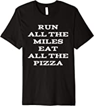Run All The Miles Eat All The Pizza Premium T-Shirt