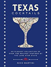 Texas Cocktails: An Elegant Collection of More Than 100 Recipes Inspired by the Lone Star State (City Cocktails)