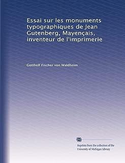 Essai sur les monuments typographiques de Jean Gutenberg, Mayençais, inventeur de l'imprimerie (French Edition)