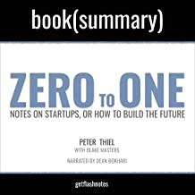 Zero to One by Peter Thiel and Blake Masters - Book Summary: Notes on Startups, or How to Build the Future