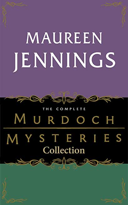 The Complete Murdoch Mysteries Collection: Except the Dying; Under the Dragon's Tail; Poor Tom is Cold; Let Loose the Dogs; Night's Child; Vices of My Blood; Journeyman to Grief (English Edition)