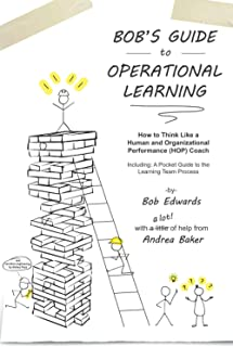 Bob's Guide to Operational Learning: How to Think Like a Human and Organizational Performance (HOP) Coach