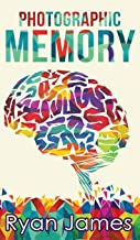 Photographic Memory: Simple, Proven Methods to Remembering Anything Faster, Longer, Better (Accelerated Learning Series) (Volume 1)