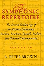 The Symphonic Repertoire: Volume 4. The Second Golden Age of the Viennese Symphony: Brahms, Bruckner, Dvork, Mahler, and Selected Contemporaries