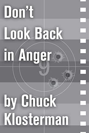 Dont Look Back in Anger: An Essay from Chuck Klosterman IV (Chuck Klosterman on Film and Television) (English Edition)