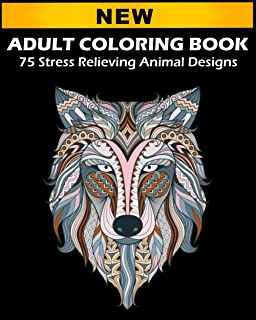 ADULT COLORING BOOK 75 Stress Relieving Animal Designs: Relaxing and Amazing Scenes to Color for Adults or Kids: Coloring ...