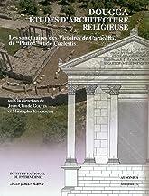 """Dougga, études d'architecture religieuse: Volume 1, Les sanctuaires des victoires de Caracalla, de """"Pluton"""" et de Caelesti..."""