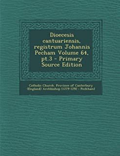 Dioecesis cantuariensis, registrum Johannis Pecham Volume 64, pt.3 - Primary Source Edition