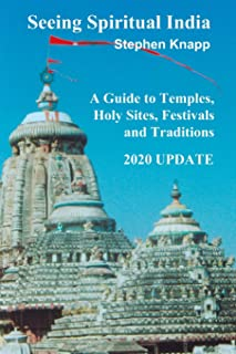 Seeing Spiritual India: A Guide to Temples, Holy Sites, Festivals and Traditions: 2020 Update