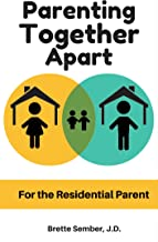 Parenting Together Apart: For the Residential Parent