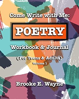 Come Write with Me: POETRY Workbook & Journal: (For Teens & Adults) Vol. 1