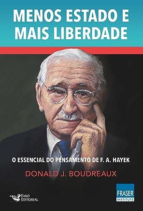 Menos Estado Mais Liberdade: O Essencial do Pensamento de F. A. Hayek