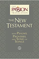 The Passion Translation New Testament (2nd Edition): With Psalms, Proverbs and Song of Songs (The Passion Translation (TPT)) Kindle Edition