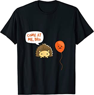 Come At Me Bro Funny Hedgehog Pointy Animal T Shirt