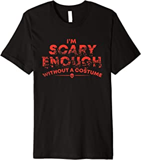 Scary Enough Without A Costume What To Wear on Halloween Premium T-Shirt