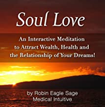 Soul Love- An Interactive Meditation to Attract Wealth, Health and the Relationship of Your Dreams!