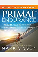 Primal Endurance: Escape chronic cardio and carbohydrate dependency and become a fat burning beast! Kindle Edition