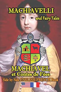 Machiavelli and Fairy Tales/ Machiavel et Contes de Feés, Side by Side English-French Book